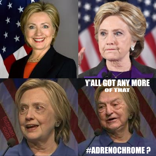 ! 4-upY'all Got Any More of That Adrenochrome Hillary Clinton George Soros