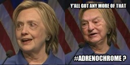 Adrenochrome Hillary Soros Y'all got an more of that Adrenochrome RIGHT.jpg