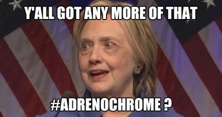 Adrenochrome Hillary Y'all got an more of that Adrenochrome.jpg