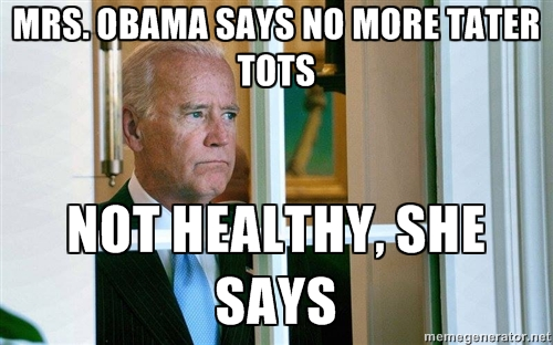 Biden - No more Tater Tots