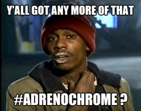 Chappelle Y'all got any more of that Adrenochrome