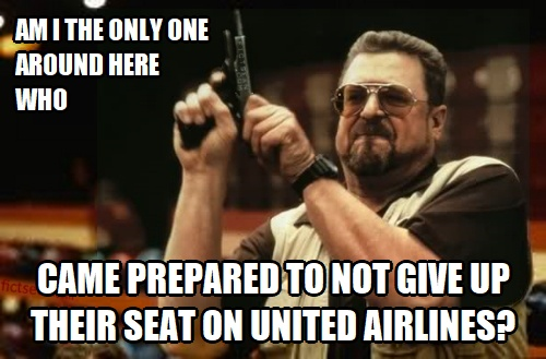 ! Lebowski Am I the only one Prepared to Not Give Up Seat United Airlines