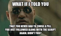 Matrix Morpheus What if I told you to you never had to choose Script