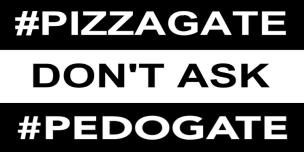#PEDOGATE PIZZAGATE DON'T ASK