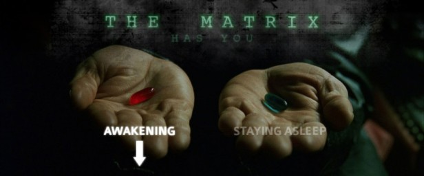 ! Red Pill Blue Pill The Matrix Has You Awakening Stay Asleep