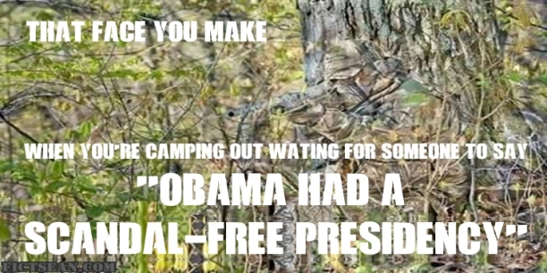 ! That Face You Make Camoflage Obama Scandal Free Presidency