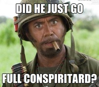 ! Tropic Thunder Did he just go Full Conspiritard