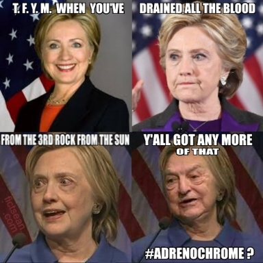 ! 4-upY'all Got Any More of That Adrenochrome Hillary Clinton George Soros TFYM
