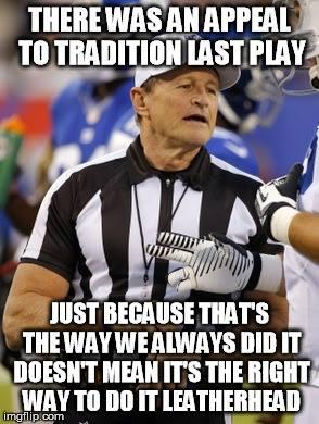 Appeal to Tradition Doing it the Same Way