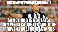 Ignorance - Not False just because it can't be Proven True