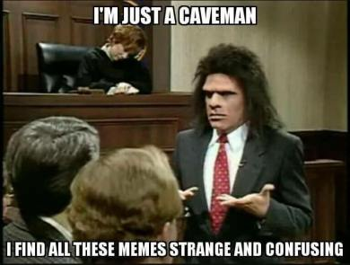 I'm Just a Caveman Confused by Meme Ways