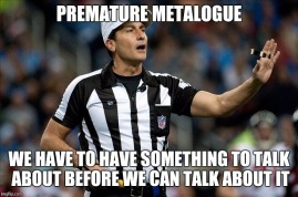 Premature Metalogue