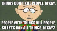 ! Stop . Things South Park M'Kay MKay People with Things don't kill People