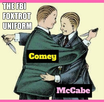 ! FBI Foxtrot Uniform Comey McCabe Back Stabbing Dancing