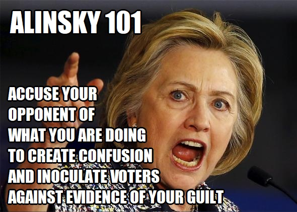 Alinsky 101 Accuse Opponents of Your Crimes HILLARY CLINTON