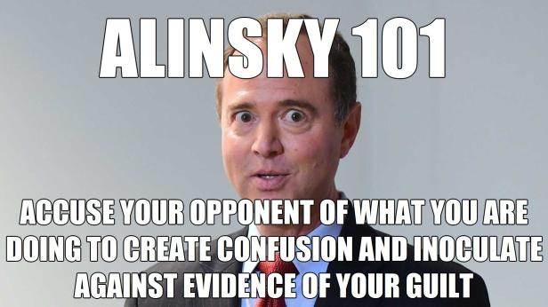 Alinsky 101 Accuse Your Opponent Adam Schiff