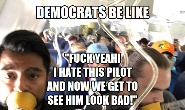 ! Democrats be like Fuck Yeah I Hate this Pilot