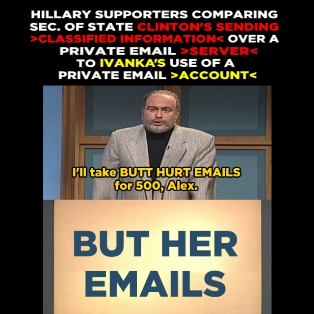 ! .0 But Her Emails Butt Hurt SNL Jeopardy Sean Connery Ivanka Hillary