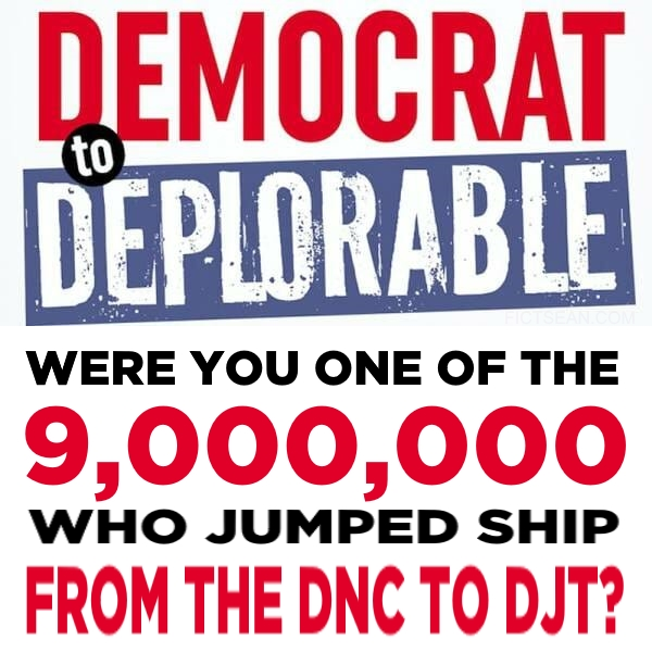 ! Democrat to Deplorable 9,000,000 Were you one